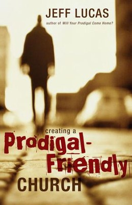 Creating a Prodigal-Friendly Church - eBook  -     By: Jeff Lucas