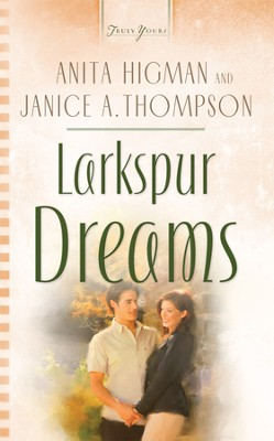 Larkspur Dreams - eBook  -     By: Anita Higman, Janice Thompson