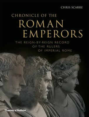 Chronicle of the Roman Emperors: The Reign-By-Reign Record of the Rulers of Imperial Rome  -     By: Chris Scarre