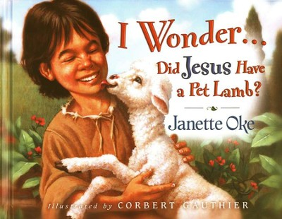 I Wonder . . . Did Jesus Have a Pet Lamb?   -     By: Janette Oke