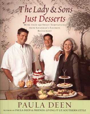 Lady & Sons Just Desserts: More Than 120 Sweet Temptations From Savannah's Favorite Restaurant  -     By: Paula Deen