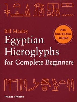 Egyptian Hieroglyphs for Complete Beginners  -     By: Bill Manley
