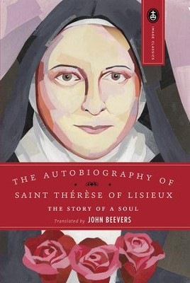 Autobiography of Saint Therese Lisieux: The Story Of Soul  -     By: John Beevers