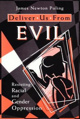Deliver Us From Evil: Resisting Racial and Gender  Oppression  -     By: James Newton Poling