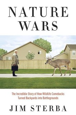 Nature Wars: The Incredible Story of How Wildlife Comebacks Turned Backyards into Battlegrounds - eBook  -     By: Jim Sterba