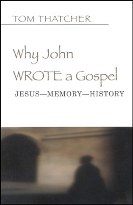 Why John Wrote a Gospel: Jesus-Memory-History  -     By: Tom Thatcher