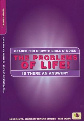 The Problems of Life! Is There an Answer?,  Geared for Growth Bible Studies  -