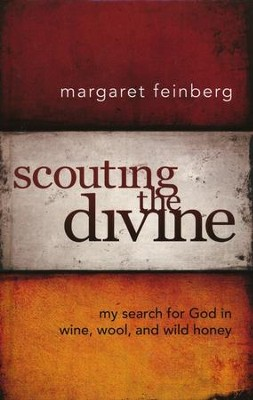 Scouting The Divine: My Search For God in Wine, Wool, and Wild Honey  -     By: Margaret Feinberg