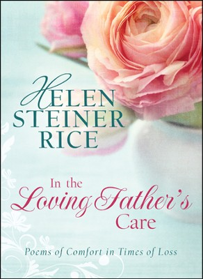In the Loving Father's Care: Poems of Comfort in Times of Loss  -     By: Helen Steiner Rice