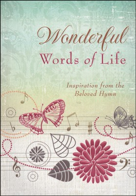 Wonderful Words of Life: Inspiration from the Beloved Hymn  -