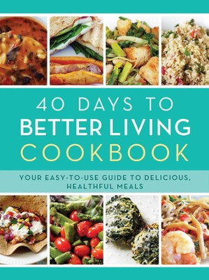 40 Days to Better Living Cookbook: Your Easy-to-Use Guide to Delicious, Healthful Meals  -     By: Church Health Center