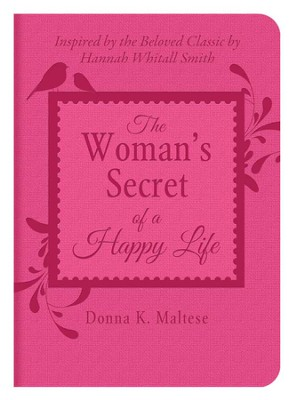 Woman's Secret of a Happy Life: Inspired by the Beloved Classic by Hannah Whitall Smith  -     By: Donna Maltese