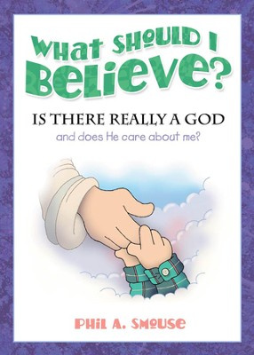 What Should I Believe? Is There Really a God . . . and Does He Care About Me?  -     By: Phil Smouse