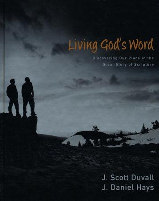 Living God's Word: Discovering Our Place in the Grand Story of Scripture  -     By: J. Scott Duvall, J. Daniel Hays