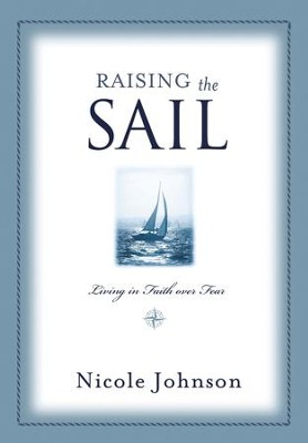 Raising the Sail: Finding Your Way to Faith Over Fear - eBook  -     By: Nicole Johnson