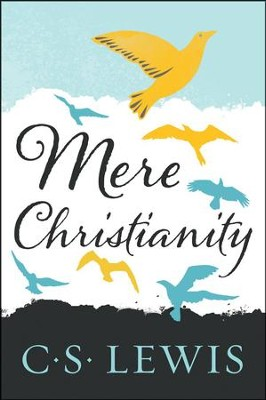Mere Christianity  -     By: C.S. Lewis
