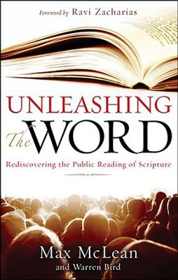 Unleashing the Word: Rediscovering the Public Reading of Scripture, Book and DVD  -     By: Max McLean, Warren Bird