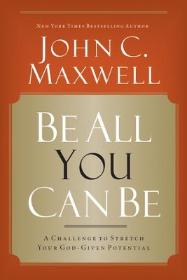 Be All You Can Be: A Challenge to Stretch Your God-Given Potential - eBook  -     By: John C. Maxwell
