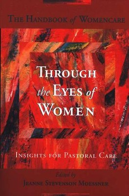 Through the Eyes of Women: Insights for Pastoral Care   -     Edited By: Jeanne Stevenson-Moessner     By: Jeanne Stevenson Moessner