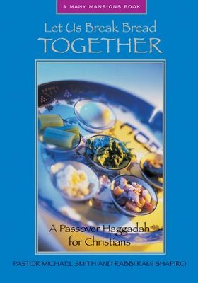 Let Us Break Bread Together: A Passover Haggadah for Christians - eBook  -     By: Pastor Michael Smith, Rabbi Rami Shapiro
