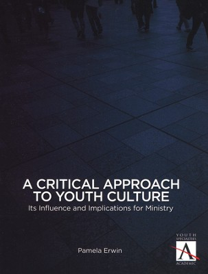 A Critical Approach to Youth Culture: Its Influence and Implications for Ministry  -     By: Pamela Erwin