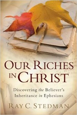 Our Riches In Christ   -     By: Ray C. Stedman