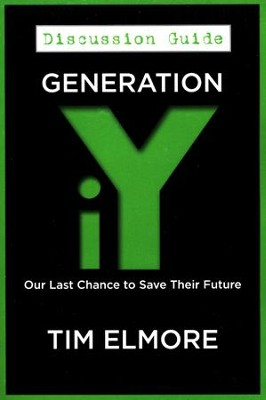 Generation iY: Our Last Chance to Save Their Future (Discussion Guide)  -     By: Tim Elmore