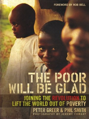 The Poor Will Be Glad: Joining the Revolution to Lift the World out of Poverty  -     By: Peter Greer, Phil Smith