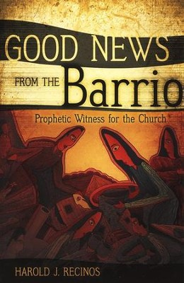 Good News from the Barrio: Prophetic Witness for the Church  -     By: Harold J. Recinos