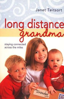 Long Distance Grandma: Staying Connected Across the  Miles  -     By: Janet Teitsort