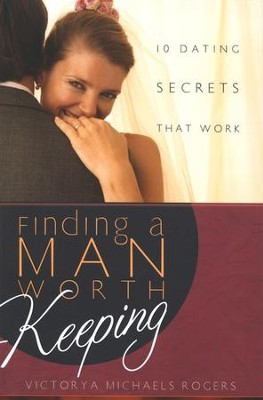 Finding a Man Worth Keeping: 10 Dating Secrets that Work  -     By: Victorya Michaels Rogers