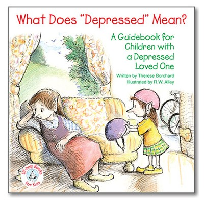 What Does Depressed Mean?: A Guidebook for Children with a Depressed Loved One  -     By: Therese J. Borchard     Illustrated By: R.W. Alley