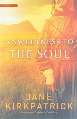 A Sweetness to the Soul  -     By: Jane Kirkpatrick