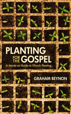 Planting for the Gospel: A hands-on guide to church planting - eBook  -     By: Graham Beynon