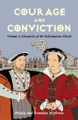 Courage and Conviction: Volume 3: Chronicles of the Reformation Church - eBook  -     By: Brandon Withrow, Mindy Withrow