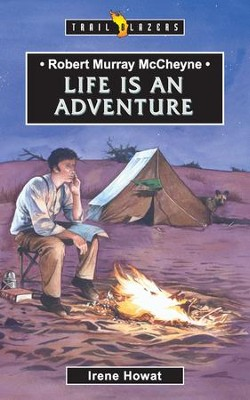 Robert Murray McCheyne: Life Is An Adventure - eBook  -     By: Irene Howat