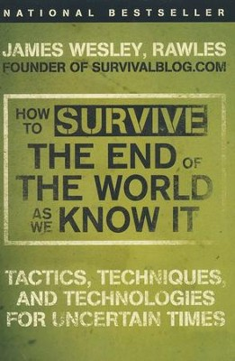 How to Survive the End of the World As We Know It: Tactics, Techniques, and Technologies for Uncertain Times  -     By: James Wesley Rawles