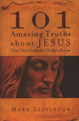 101 Amazing Truths About Jesus That You Probably Didn't Know  -     By: Mark Littleton