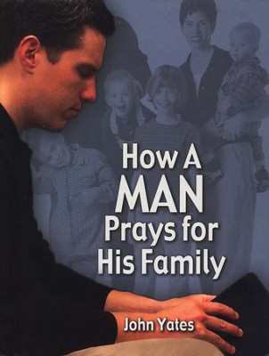 How A Man Prays For His Family   -     By: John Yates