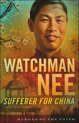 Watchman Nee: Sufferer for China  -     By: Bob Laurent