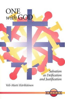 One with God: Salvation as Deification and Justification  -     By: Veli-Matti Karkkainen