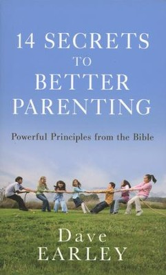 14 Secrets to Better Parenting: Powerful Principles from the Bible  -     By: Dave Earley