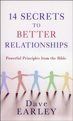 14 Secrets to Better Relationships: Powerful Principles from the Bible  -     By: Dave Earley