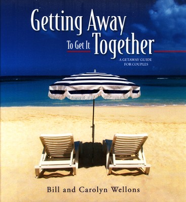 Getting Away to Get it Together: A Getaway Guide for  Couples  -     By: Bill Wellons, Carolyn Wellons