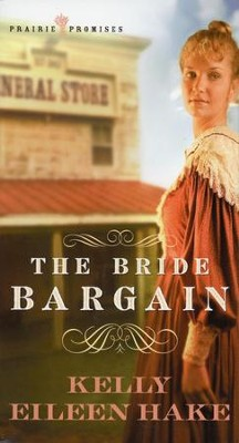 Bride Bargain, Prairie Promises Series #1 (rpkgd)   -     By: Kelly Hake