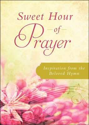 Sweet Hour of Prayer: Inspiration from the Beloved Hymn  -     By: Donna Maltese