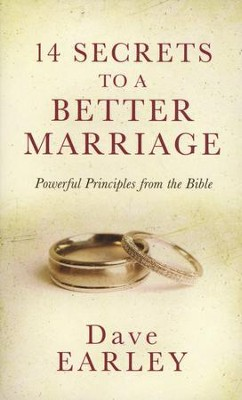 14 Secrets to a Better Marriage: Powerful Principles from the Bible  -     By: Dave Earley