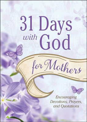 31 Days with God for Mothers: Encouraging Devotions, Prayers, and Quotations  -