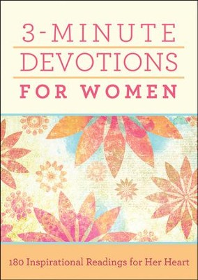 3-Minute Devotions for Women: 180 Inspirational Readings for Her Heart  -