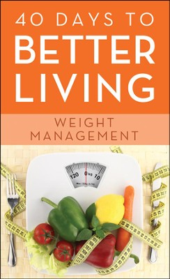 40 Days to Better Living-Weight Management  -     By: Scott Morris, Church Health Center